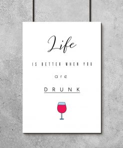 Plakat life is better when you are drunk i kieliszek wina