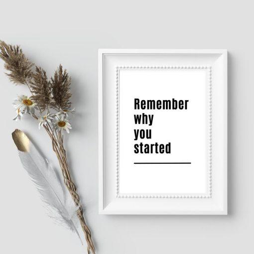 Plakat z napisem czarno-białym: remember why you started