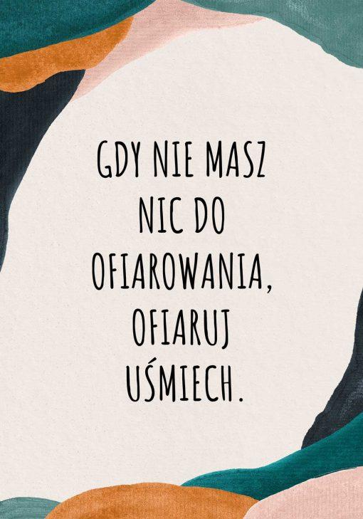 Plakat z sentencją i abstrakcją: gdy nie masz nic do ofiarowania, ofiaruj uśmiech