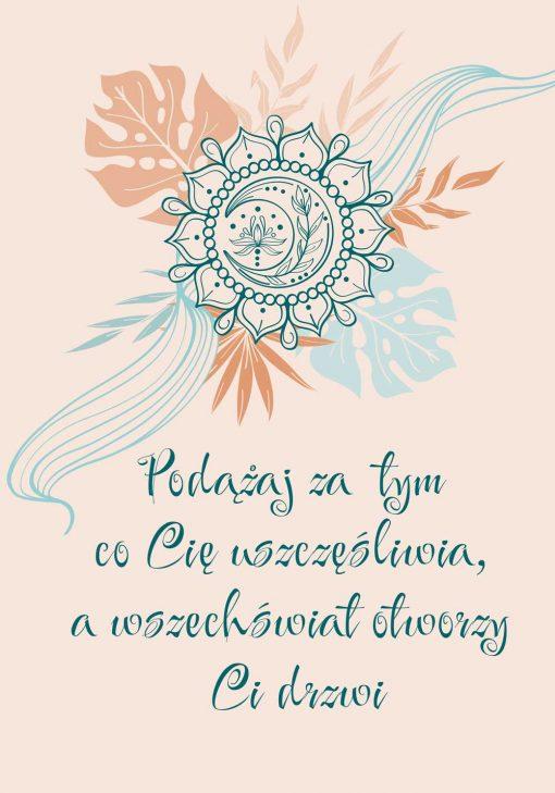 Plakat z sentencją: podążaj za tym co cię uszczęśliwia, a wszechświat otworzy Ci drzwi